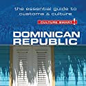 Dominican Republic - Culture Smart!: The Essential Guide to Customs and Culture Audiobook by Ginnie Bedggood Narrated by Peter Noble