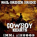Mail Order Bride: Cowboy Hearts: Mail Order Brides Box Set Audiobook by Emma Ashwood Narrated by Christina M. Willigan