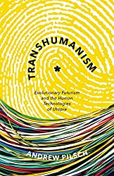 Transhumanism: Evolutionary Futurism and the Human Technologies of Utopia