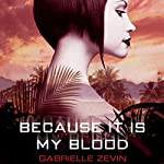 Because It Is My Blood | Gabrielle Zevin