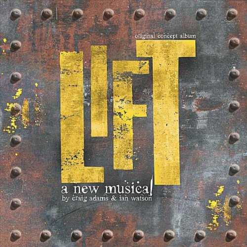 Lift: The Original Concept Album (A New Musical by Craig Adams & Ian Watson) [Explicit]