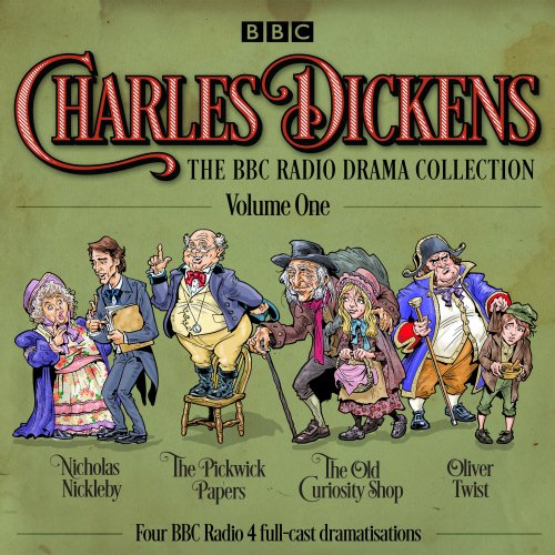 1: Charles Dickens: The BBC Radio Drama Collection: Volume One: Classic Drama From the BBC Radio Archive by BBC Books