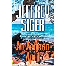 An Aegean April (Chief Inspector Andreas Kaldis Mysteries Book 9)