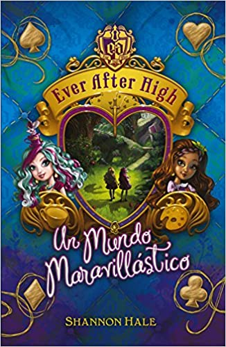 Un mundo maravillástico (Serie Ever After High 3): Amazon.es: Shannon Hale: Libros