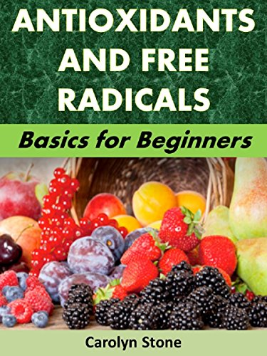 Antioxidants and Free Radicals: Basics for Beginners (Health Matters Book 48) by Carolyn Stone