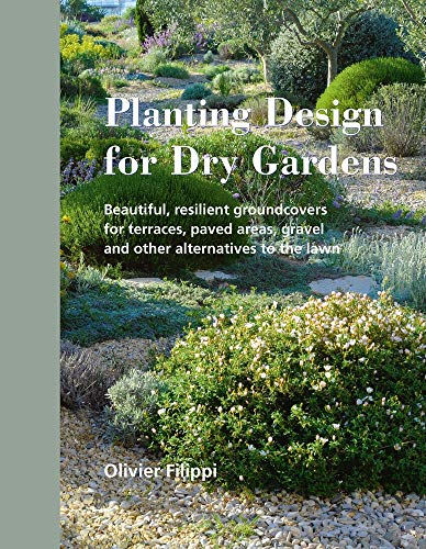 - Planting Design for Dry Gardens: Beautiful, Resilient Groundcovers for Terraces, Paved Areas, Gravel and Other Alternatives to the Lawn