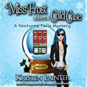 Miss Frost Solves a Cold Case: Jayne Frost, Book 1 Audiobook by Kristen Painter Narrated by Hollis McCarthy