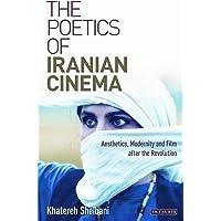The Poetics of Iranian Cinema: Aesthetics, Modernity and