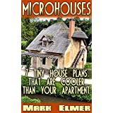 MicroHouses: 7 Tiny House Plans That Are Cooler Than Your Apartment!: (Tiny House Living, Tiny Home Living) (Tiny House Book, DIY Books)