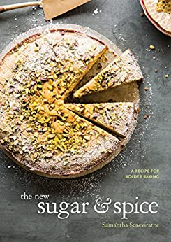 The New Sugar & Spice: A Recipe for Bolder Baking by [Seneviratne, Samantha]