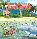 Lunch Wore a Speedo, Jim Toomey, 1449457991
