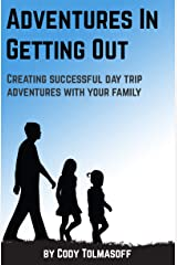Adventures In Getting Out: Creating successful day trip adventures with your family Kindle Edition