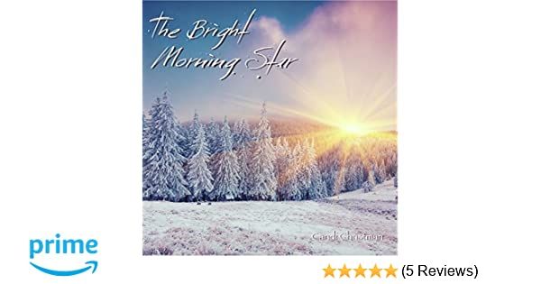 Christmas, Christian Meditation The Bright Morning Star, a Christ centered  focus on 30 Christmas symbols  Experience the joy of the Lord and the