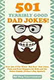501 Terribly Good Dad Jokes!: Over 500 of The Worst - But Best - Dad Jokes, Puns and Knee Slappers for Kids and the Entire Family (Father's Day Special)
