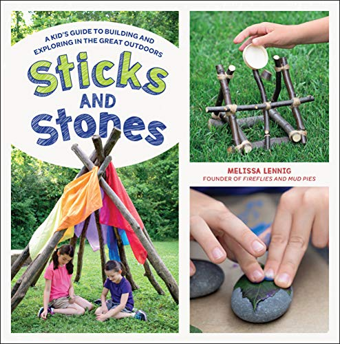 Sticks and Stones: A Kid's Guide to Building and Exploring in the Great Outdoors (Plans Weaving Bench)