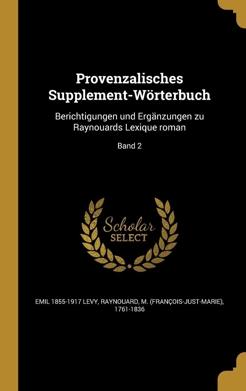 Provenzalisches Supplement-Worterbuch: Berichtigungen Und Erganzungen Zu Raynouards Lexique Roman; Band 2 (German Edition) pdf