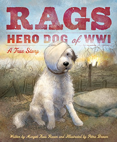 Rags: Hero Dog of WWI: A True Story by [Raven, Margot Theis]