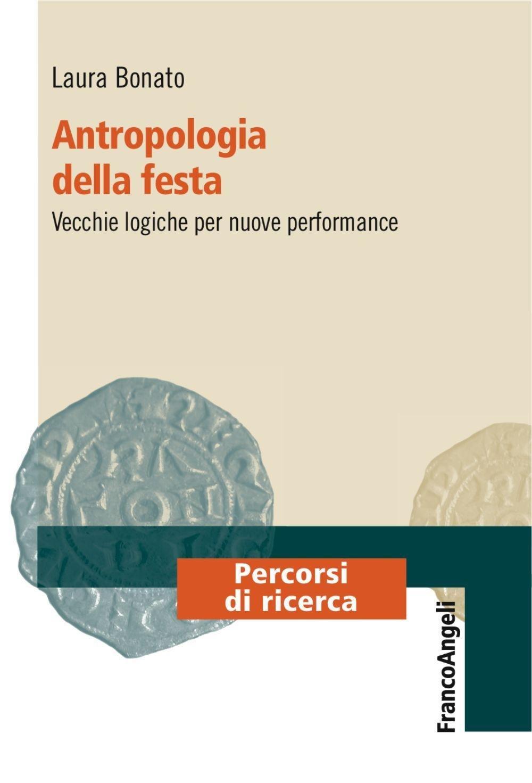 Antropologia della festa. Vecchie logiche per nuove performance Copertina flessibile – 15 dic 2016 Laura Bonato Franco Angeli 8891744328 SCIENZE SOCIALI