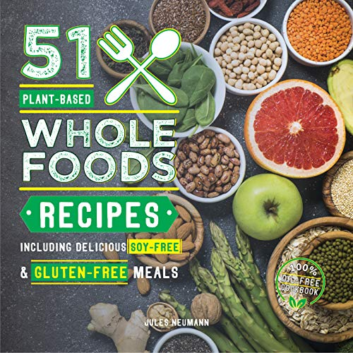 51 Plant-Based Whole Foods Recipes: Including Delicious Soy-Free & Gluten-Free Meals (100% Oil-Free Cookbook) (Plant-Based 51 Book 2) by Jules Neumann