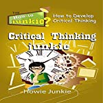 Critical Thinking Junkie: How to Develop Critical Thinking | Howie Junkie