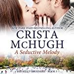 A Seductive Melody: The Kelly Brothers, Book 5 | Crista McHugh