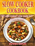 SLOW COOKER COOKBOOK: The SET AND FORGET Low Carb Diet Healthy Meal Using Your SLOW COOKER (CROCK POT)