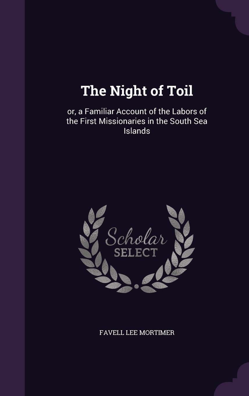 Download The Night of Toil: Or, a Familiar Account of the Labors of the First Missionaries in the South Sea Islands pdf epub