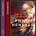 Tales of Persuasion | Philip Hensher