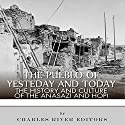 The Pueblo of Yesterday and Today: The History and Culture of the Anasazi and Hopi Audiobook by  Charles River Editors Narrated by Steve Toner