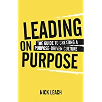 Leading On Purpose: The guide to creating a purpose driven culture