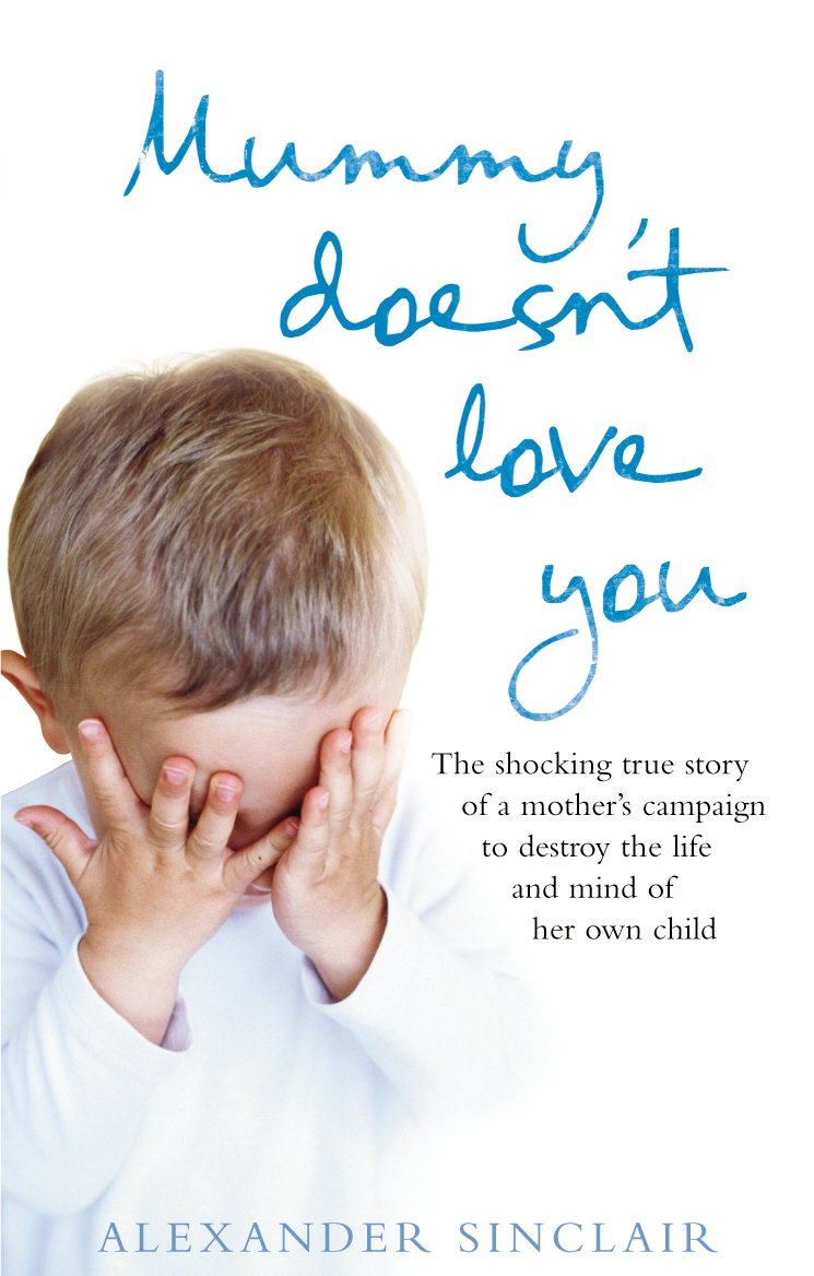 Mummy Doesn't Love You: The Shocking True Story of a Mother's Campaign to Destroy the ebook