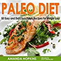Paleo Diet: 50 Easy and Delicious Paleo Recipes for Weight Loss: Lose Weight and Stay Fit, Book 6 Audiobook by Amanda Hopkins Narrated by Eva R. Marienchild