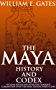 THE MAYA HISTORY AND CODEX: Yucatan Before and After the Conquest, Commentary Upon the Maya-Tzental Perez Codex (Annotated Maya hieroglyphic script and history) (English Edition)