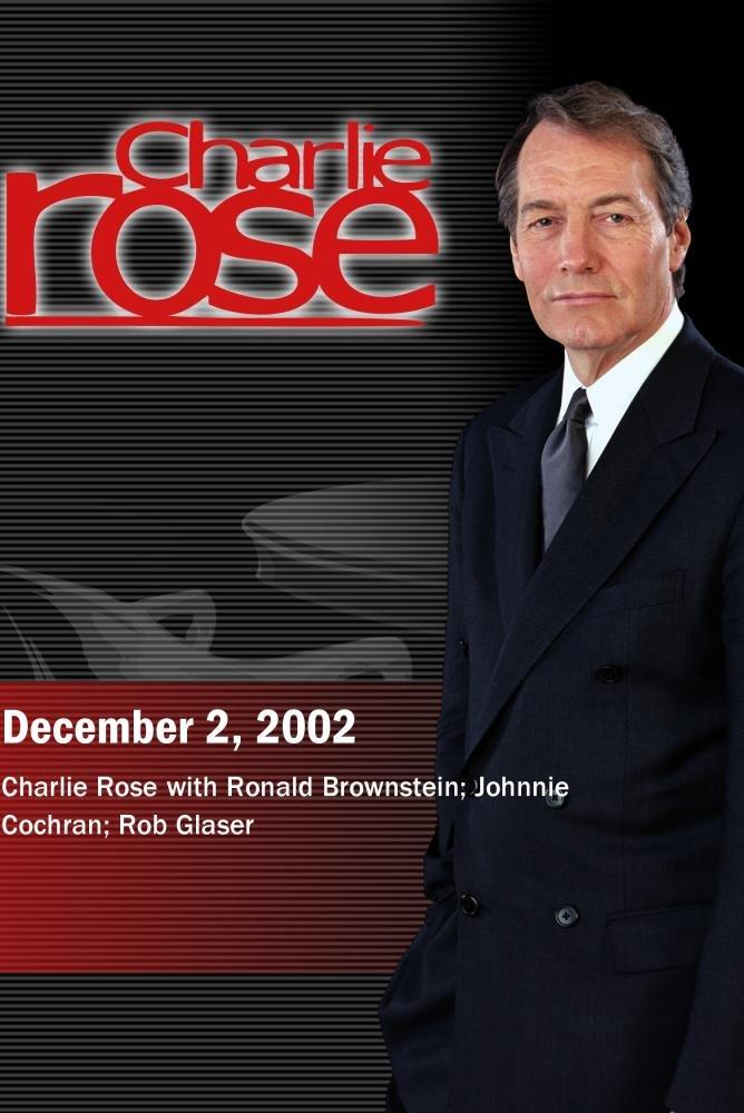 Charlie Rose with Ronald Brownstein; Johnnie Cochran; Rob Glaser (December 2, 2002)
