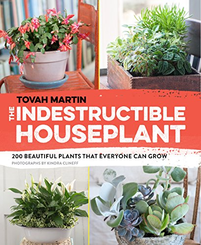 The Indestructible Houseplant: 200 Beautiful Plants that Everyone Can Grow (Best Way To Grow Vegetables Indoors)