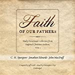 Faith of Our Fathers: Daily Devotional Collection from Inspired Christian Authors, Vol. 1 | J. R. Miller,J. C. Ryle,Charles Spurgeon,Jonathan Edwards