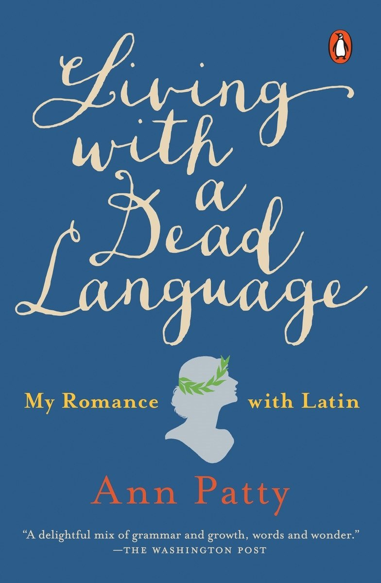Living with a Dead Language: My Romance with Latin: Ann Patty ...