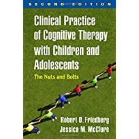 Clinical Practice of Cognitive Therapy with Children and Adolescents: The Nuts and Bolts 2ed