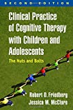 img - for Clinical Practice of Cognitive Therapy with Children and Adolescents, Second Edition: The Nuts and Bolts book / textbook / text book
