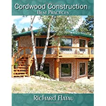 Cordwood Construction: Best Practices: A log home building method using renewable resources and time honored techniques