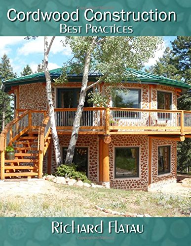 Cordwood Construction  Best Practices  A Log Home Building Method Using Renewable Resources And Time Honored Techniques
