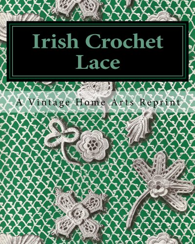 Irish Crochet Lace A Vintage Home Arts Reprint 9781453637234
