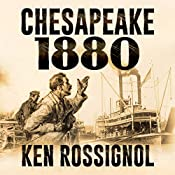 Chesapeake 1880 : Steamboats & Oyster Wars: The News Reader, Book 2 | Ken Rossignol