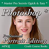 Photoshop Professional Portrait Editing (MPSQE * Master Pro Secrets Quick & Easy Book 1 2)