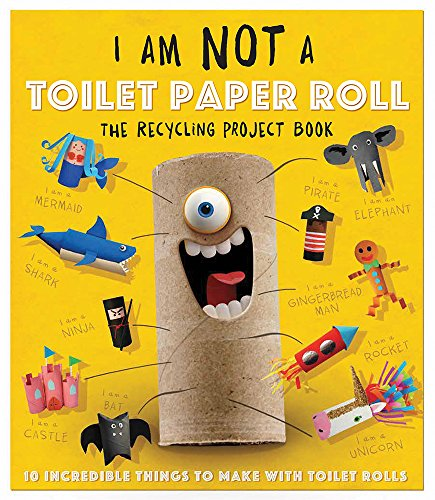 Carlton Toilet - I Am Not a Toilet Paper Roll: 10 Incredible Things to Make with Toilet Paper Rolls