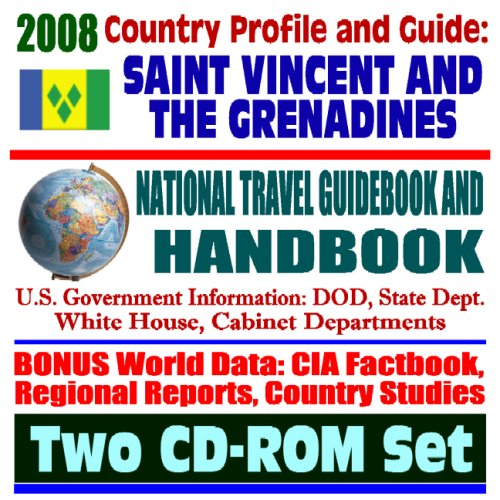 2008 Country Profile and Guide to St. Vincent and the Grenadines - National Travel Guidebook and Handbook - Caribbean Basin Initiative, Narcotics Control (Two CD-ROM Set)