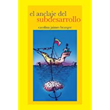 El Anclaje del Subdesarrollo (Spanish Edition) Aug 29, 2014