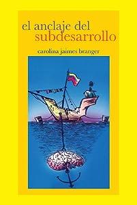 El Anclaje del Subdesarrollo (Spanish Edition)