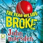 The Year My Life Broke | John Marsden