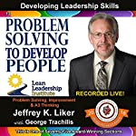 Problem Solving to Develop People, Module 2, Section 6: Developing Leadership Skills, Part 13 | Jeffrey Liker